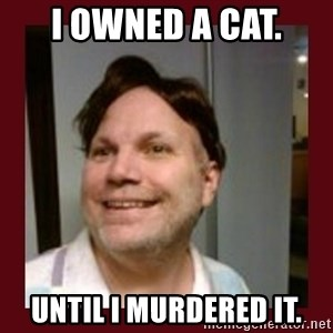 Free Speech Whatley - I owned a cat. until I murdered it.