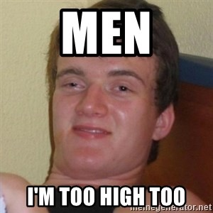 Really highguy - Men I'm too high too