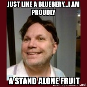 Free Speech Whatley - just like a bluebery...I AM PROUDLY  a stand alone fruit