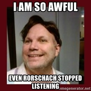 Free Speech Whatley - i am so awful  even rorschach stopped listening