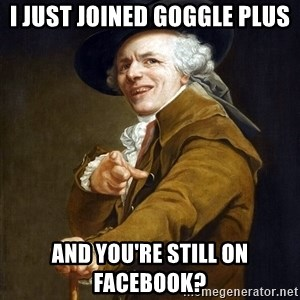 Joseph Ducreaux - i just joined Goggle plus and you're still on facebook?