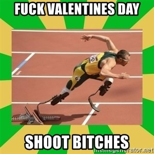 OSCAR PISTORIUS - fuck valentines day shoot bitches