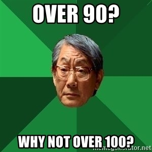 High Expectations Asian Father - Over 90? Why not over 100?