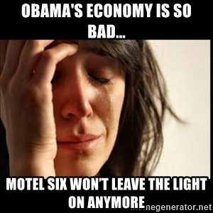 First World Problems - obama's economy is so bad... Motel Six won't leave the light on anymore