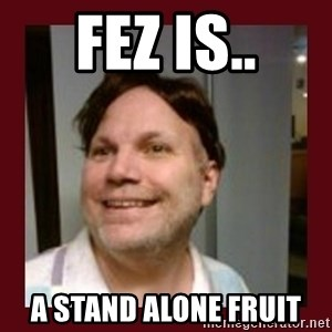 Free Speech Whatley - Fez is.. a stand alone fruit