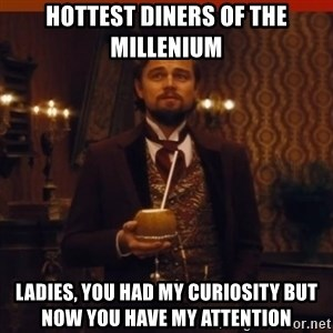 you had my curiosity dicaprio - Hottest Diners of the millenium Ladies, You Had my curiosity But now you have my attention