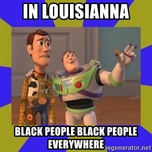 buzz lightyear 2 - in louisianna  black people black people everywhere