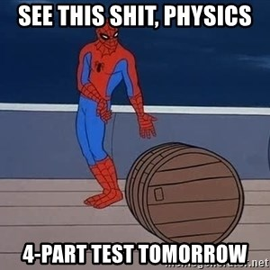 Spiderman and barrel - see this shit, physics 4-part test tomorrow