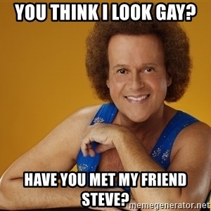 Gay Richard Simmons - You think i look gay? have you met my friend steve?