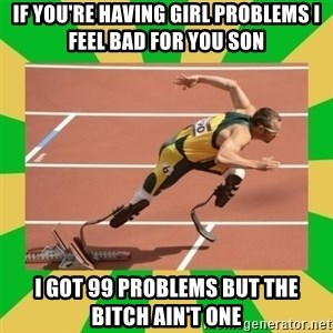 OSCAR PISTORIUS - If you're having girl problems I feel bad for you son I got 99 problems but the bitch ain't one