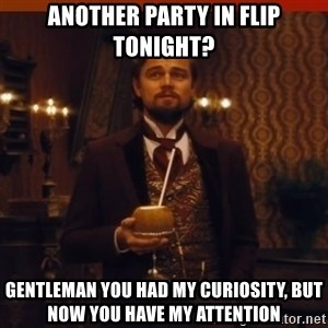 you had my curiosity dicaprio - Another party ın flıp tonıght? Gentleman you had my curıosıty, but now you have my attentıon