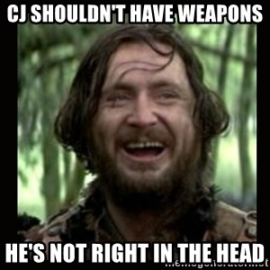 Stephen Braveheart - CJ shouldn't have weapons He's not right in the head