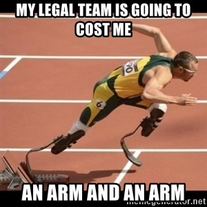 Oscar Pistorius Excuses - My legal team is going to cost me AN ARM AND AN ARM