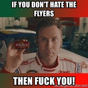 Ricky Bobby Big Red - If you don't hate the flyers Then fuck you!
