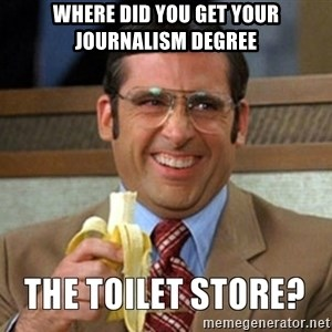 Toilet Store - Where did you get your journalism degree