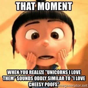 "Despicable Meme - That moment When you realize ""Unicorns I love them"" sounds oddly similar to ""I Love Cheesy poofs"""