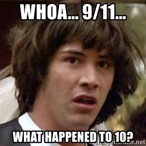 Conspiracy Keanu - whoa... 9/11... What happened to 10?