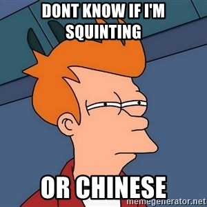 Futurama Fry - dont know if i'm squinting or chinese