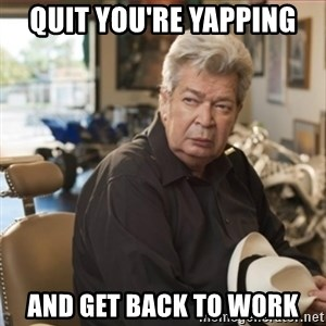 old man pawn stars - Quit you're yapping and get back to work