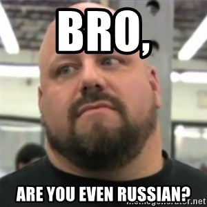 Do You Even Lift Guy - Bro, Are you even Russian?