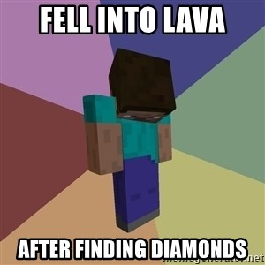 Depressed Minecraft Guy - Fell into lava After finding diamonds