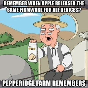 Family Guy Pepperidge Farm - remember when apple released the same firmware for all devices? Pepperidge Farm Remembers
