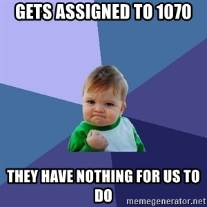 Success Kid - Gets Assigned to 1070 they have nothing for us to do