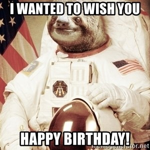 space sloth - I Wanted to wish you  Happy Birthday!