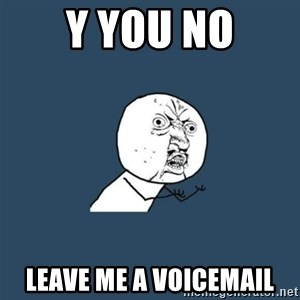 y you no - y you no leave me a voicemail