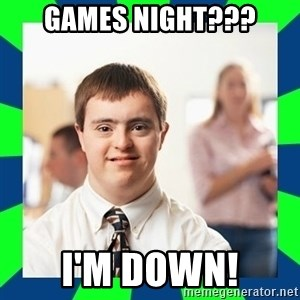 Down Syndrome Party Guy - GAMES NIGHT??? i'M down!