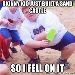 American Fat Kid - SKINNY KID JUST BUILT A SAND CASTLE SO I FELL ON IT