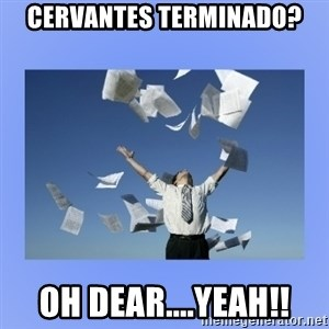 Throwing papers - Cervantes terminado? oh dear....YEAH!!