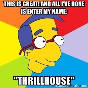 """Milhouse - this is great! and all i've done is enter my name: """"thrillhouse"""""""