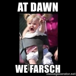 At Dawn... We Ride! - at dawn we Farsch