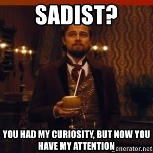 you had my curiosity dicaprio - sadist? you had my curiosity, but now you have my attention