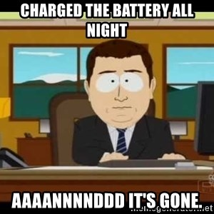 south park aand it's gone - Charged the battery all night Aaaannnnddd it's gone.