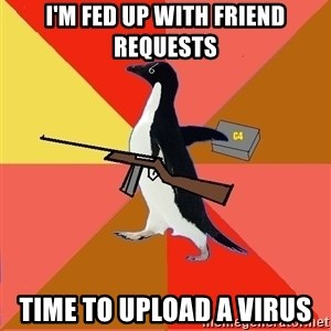 Socially Fed Up Penguin - I'm fed up with friend requests time to upload a virus