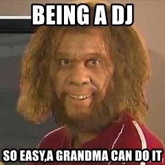 Geico Caveman - Being a dj so easy,a grandma can do it