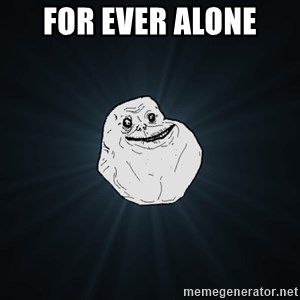 Forever Alone - FOR EVER ALONE
