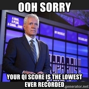 Alex Trebek - ooh sorry your qi score is the lowest ever recorded