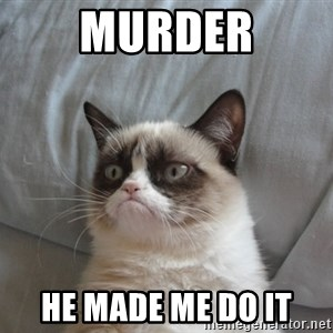 moody cat - Murder He made me do It