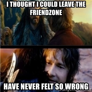 Bilbo and Thorin - i thought i could leave the friendzone have never felt so wrong