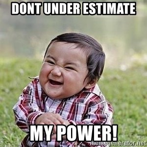 Evil Plan Baby - Dont under estimate   my power!