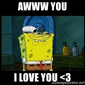 Don't you, Squidward? - Awww you i love you <3