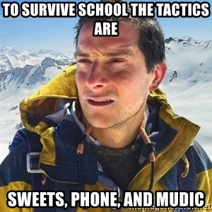 Kai mountain climber - TO SURVIVE SCHOOL THE TACTICS ARE SWEETS, PHONE, AND MUDIC