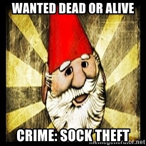 Gnome Chompski - WANTED DEAD OR ALIVE CRIME: SOCK THEFT