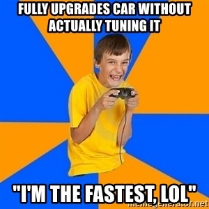 """Annoying Gamer Kid - fully upgrades car without actually tuning it """"I'm the fastest, lol"""""""