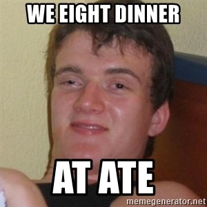 Really highguy - We eight dinner  At atE