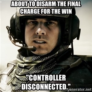 """battlefield3butthurt - about to disarm the final charge for the win """"controller disconnected."""""""