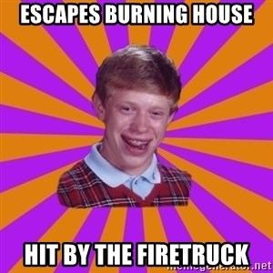 Unlucky Brian Strikes Again - ESCAPES BURNING HOUSE HIT BY THE FIRETRUCK
